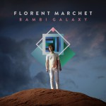 Florent Marchet, Bambi Galaxy, Pias, chanson, pop, Musikvertrieb