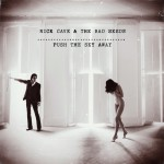 Nick Cave, Bad Seeds, Push the sky away
